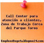 Call Center para atención a clientes, Zona de Trabajo Cerca del Parque Toreo