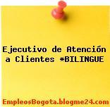 EJECUTIVO DE ATENCIÓN A CLIENTES BILINGÜE