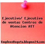 Ejecutivo/ Ejecutiva de ventas Centros de Atencion ATT
