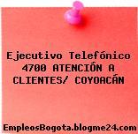 Ejecutivo Telefónico 4700 ATENCIÓN A CLIENTES/ COYOACÁN