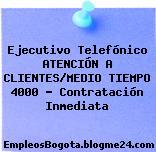 Ejecutivo Telefónico ATENCIÓN A CLIENTES/MEDIO TIEMPO 4000 – Contratación Inmediata