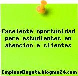 Excelente oportunidad para estudiantes en atencion a clientes