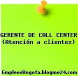 GERENTE DE CALL CENTER (Atención a clientes)
