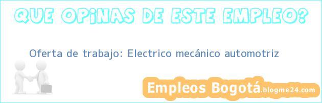 Oferta de trabajo: Electrico mecánico automotriz