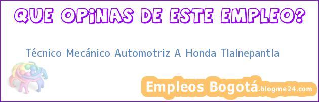 Técnico Mecánico Automotriz A Honda Tlalnepantla