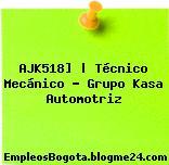 AJK518]   Técnico Mecánico – Grupo Kasa Automotriz