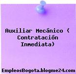 Auxiliar Mecánico ( Contratación Inmediata)