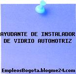 AYUDANTE DE INSTALADOR DE VIDRIO AUTOMOTRIZ