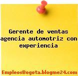 Gerente de ventas agencia automotriz con experiencia
