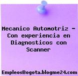 Mecanico Automotriz – Con experiencia en Diagnosticos con Scanner