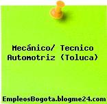 Mecánico/ Tecnico Automotriz (Toluca)