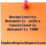 Recepcionista Automotriz Jalbra Concesionario Automotriz FORD