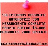 SOLICITAMOS MECANICO AUTOMOTRIZ CON HERRAMIENTA COMPLETA PROPIA SUELDO $8,000 MENSUALES ZONA ORIENTE
