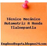 Técnico Mecánico Automotriz A – Honda Tlalnepantla
