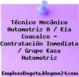 Técnico Mecánico Automotriz A / Kia Coacalco – Contratación Inmediata / Grupo Kasa Automotriz