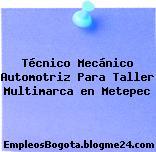 Técnico Mecánico Automotriz Para Taller Multimarca en Metepec