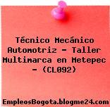 Técnico Mecánico Automotriz – Taller Multimarca en Metepec – (CL092)