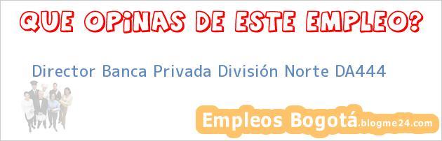 Director Banca Privada División Norte DA444