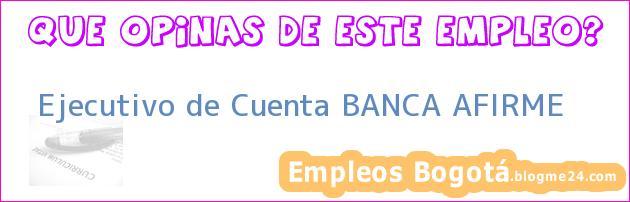 Ejecutivo de Cuenta BANCA AFIRME
