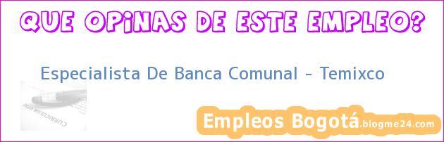 Especialista De Banca Comunal – Temixco