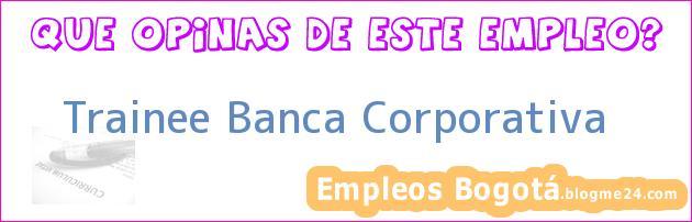 Trainee Banca Corporativa