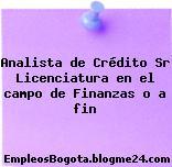 Analista de Crédito Sr Licenciatura en el campo de Finanzas o a fin