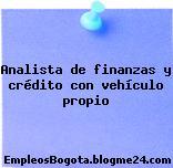 Analista de finanzas y crédito – con vehículo propio