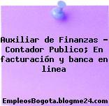 Auxiliar de Finanzas Contador Publico En facturación y banca en linea