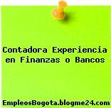 Contadora Experiencia en Finanzas o Bancos