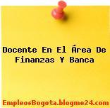 Docente En El Área De Finanzas Y Banca