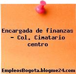 Encargada de finanzas Col. Cimatario centro