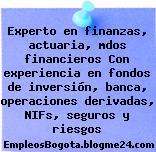 Experto en finanzas, actuaria, mdos financieros Con experiencia en fondos de inversión, banca, operaciones derivadas, NIFs, seguros y riesgos