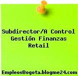 Subdirector/A Control Gestión Finanzas Retail