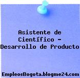 Asistente de Científico – Desarrollo de Producto