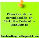 Ciencias de la comunicación en Distrito Federal – GEEKOSOFIA