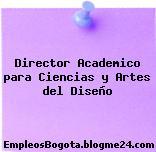 Director Academico para Ciencias y Artes del Diseño