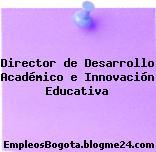 Director de Desarrollo Académico e Innovación Educativa
