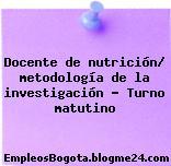Docente de nutrición metodología de la investigación Turno matutino