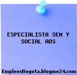 ESPECIALISTA SEM Y SOCIAL ADS