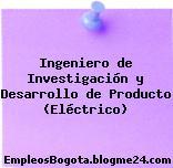 Ingeniero de Investigación y Desarrollo de Producto (Eléctrico)