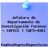 Jefatura de Departamento de Investigación Forense – COFECE | [QFS-438]