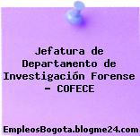 Jefatura de Departamento de Investigación Forense – COFECE