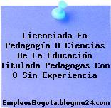 Licenciada En Pedagogía O Ciencias De La Educación Titulada Pedagogas Con O Sin Experiencia