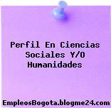 Perfil En Ciencias Sociales Y/O Humanidades