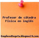 Profesor de cátedra Física en inglés