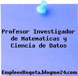 Profesor Investigador de Matematicas y Ciencia de Datos