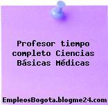 Profesor tiempo completo Ciencias Básicas Médicas