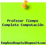 Profesor Tiempo Completo Computación