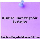 Quimico Investigador Ecatepec