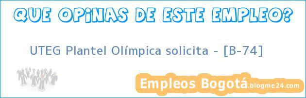 UTEG Plantel Olímpica solicita – [B-74]